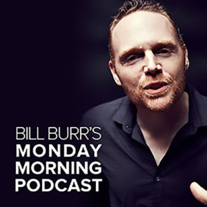 Comedian Bill Burr has increased his popularity through his weekly podcast.
