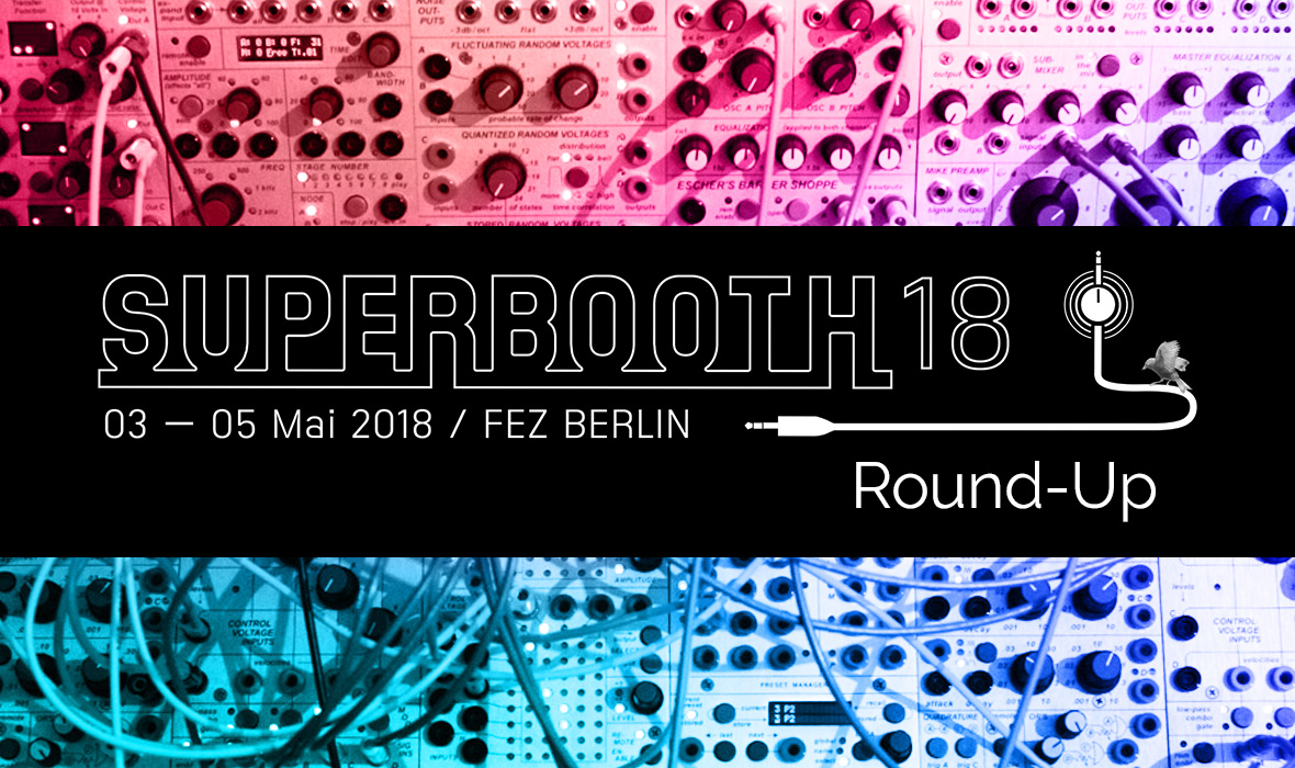 Superbooth 2018 Round-up