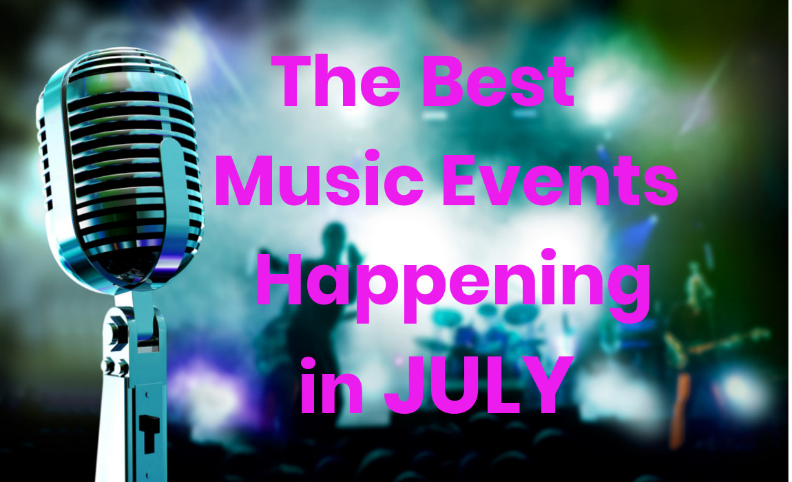 The Best Music Events Happening in July