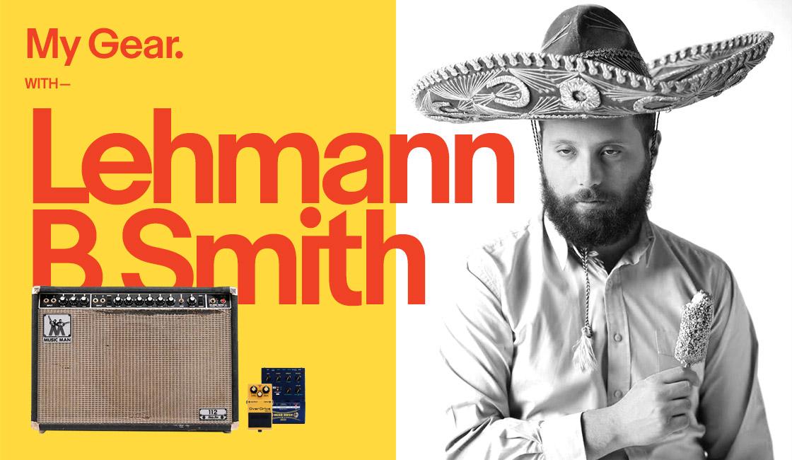My Gear: Lehmann B Smith