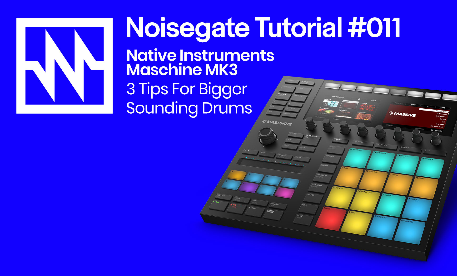 Noisegate Tutorial #11: Maschine-3 Tips For Bigger Sounding Drums