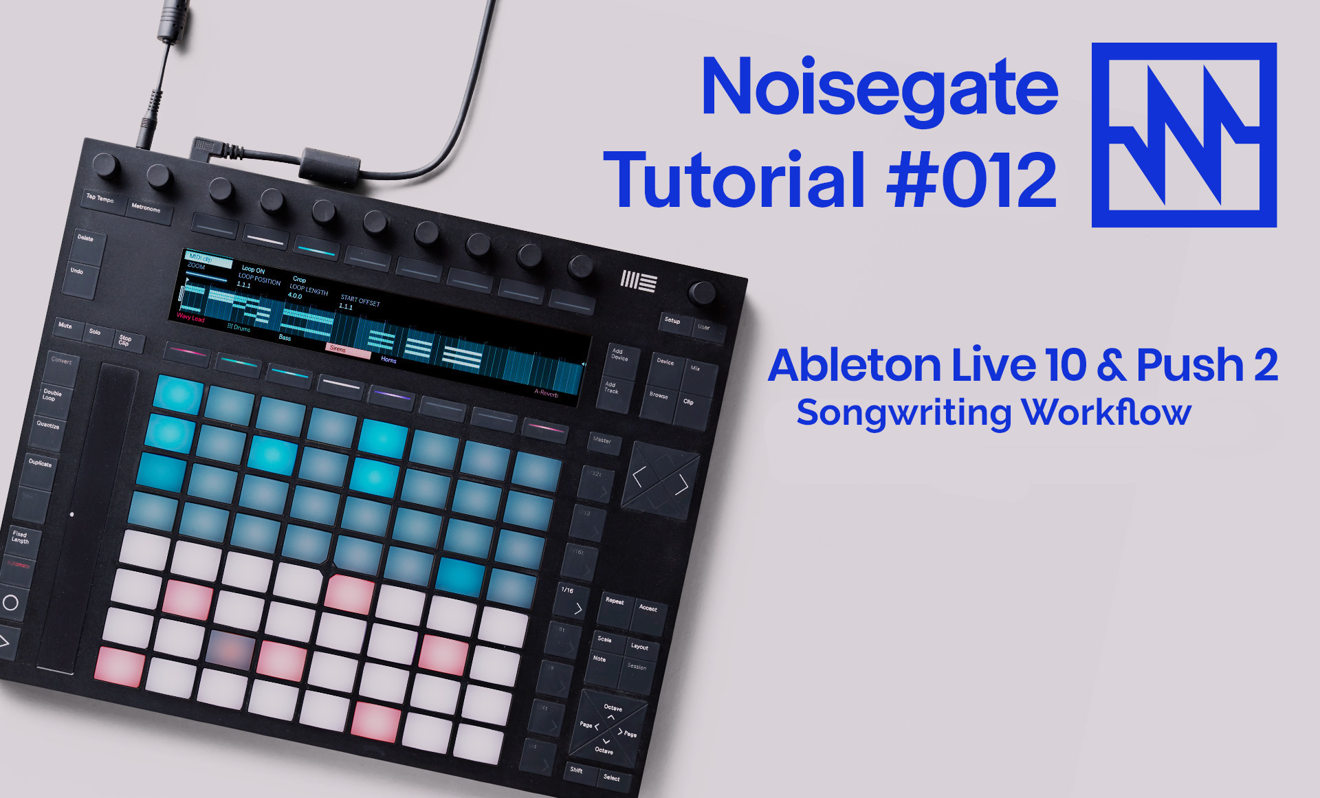 Noisegate Tutorial #12: Songwriting Workflow with Ableton Live & Push 2
