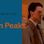 Behind The Score: Twin Peaks