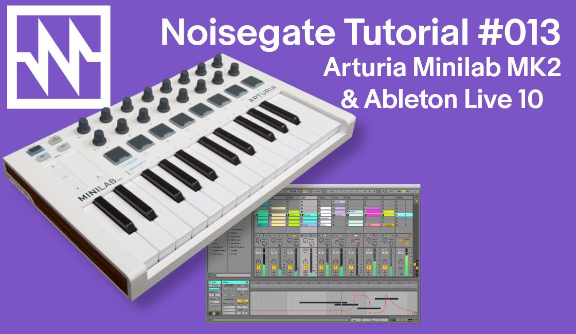 Noisegate Tutorial #13: Arturia Minilab MK2 & Ableton Live 10